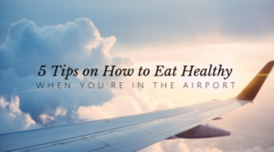 5 Tips on How to Eat Healthy When You're in the Airport // andreadahlman.com