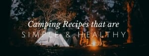 You Can Still Eat Healthy around the Campfire // redeemingnutrition.com