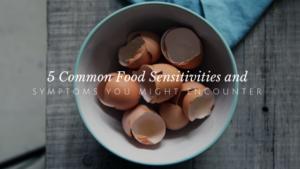 5 Food Sensitivities and Symptoms You Might Encounter // andreadahlman.com