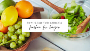 How to Keep Your Groceries Fresher for Longer // andreadahlman.com