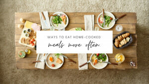 7 Tips for Eating at Home More Often without Overwhelm // andreadahlman.com