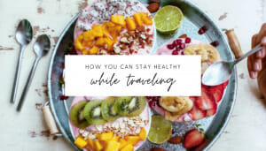 4 Ways You Can Stay Healthy While Traveling This Summer // andreadahlman.com