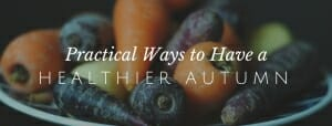 Practical Ways to Be Healthy This Fall // redeemingnutrition.com