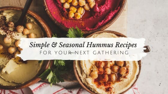 4 Simple & Seasonal Hummus Recipes for Your Next Gathering // andreadahlman.com