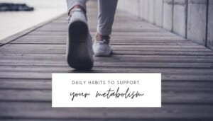 5 Daily Habits to Support Your Metabolism // andreadahlman.com