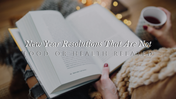 8 Resolutions That Have Nothing to Do with Food or Health | andreadahlman.com