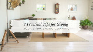 7 Practical Tips to Give Your Life a Spring Cleaning // andreadahlman.com